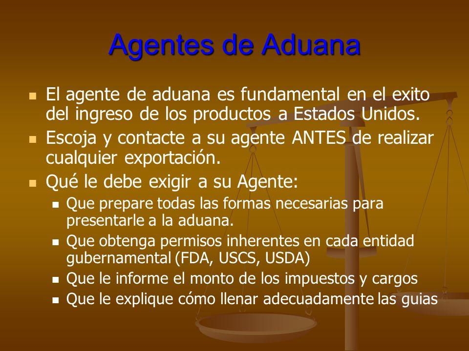 Agentes de AduanaEl agente de aduana es fundamental en el exito del ingreso de los productos a Estados Unidos.