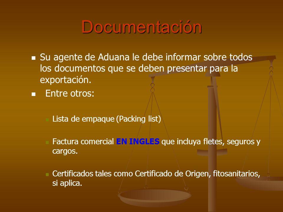 Documentación Su agente de Aduana le debe informar sobre todos los documentos que se deben presentar para la exportación.