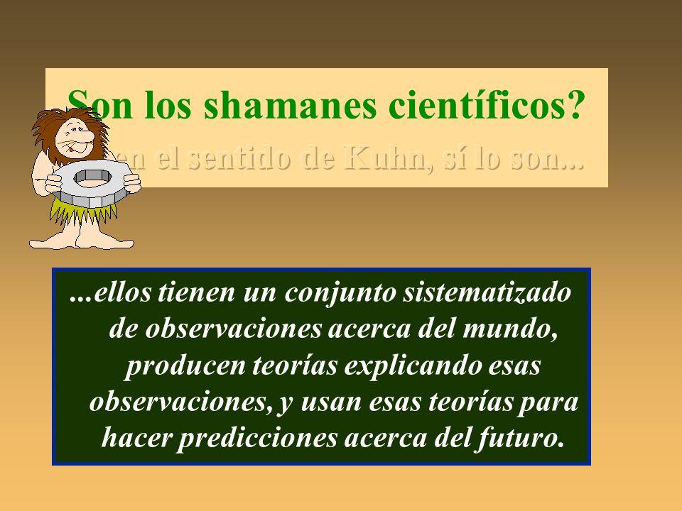 Son los shamanes científicos en el sentido de Kuhn, sí lo son...