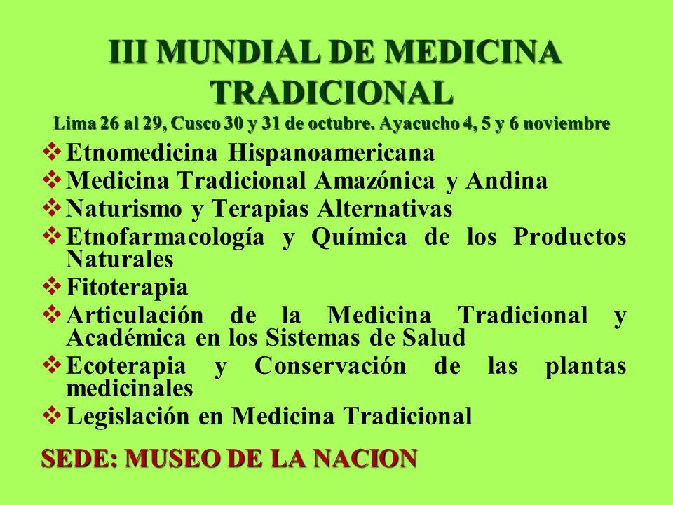 III MUNDIAL DE MEDICINA TRADICIONAL Lima 26 al 29, Cusco 30 y 31 de octubre. Ayacucho 4, 5 y 6 noviembre