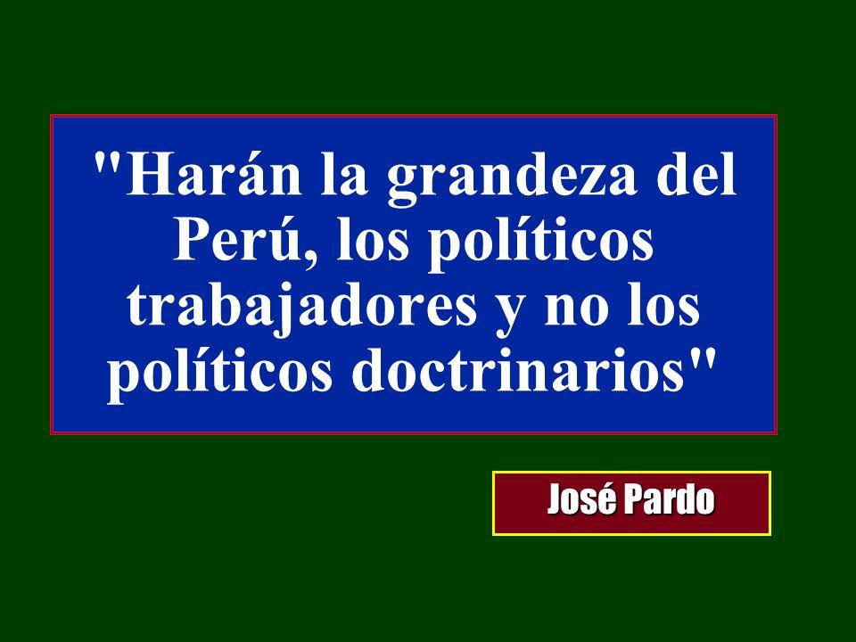 Harán la grandeza del Perú, los políticos trabajadores y no los políticos doctrinarios