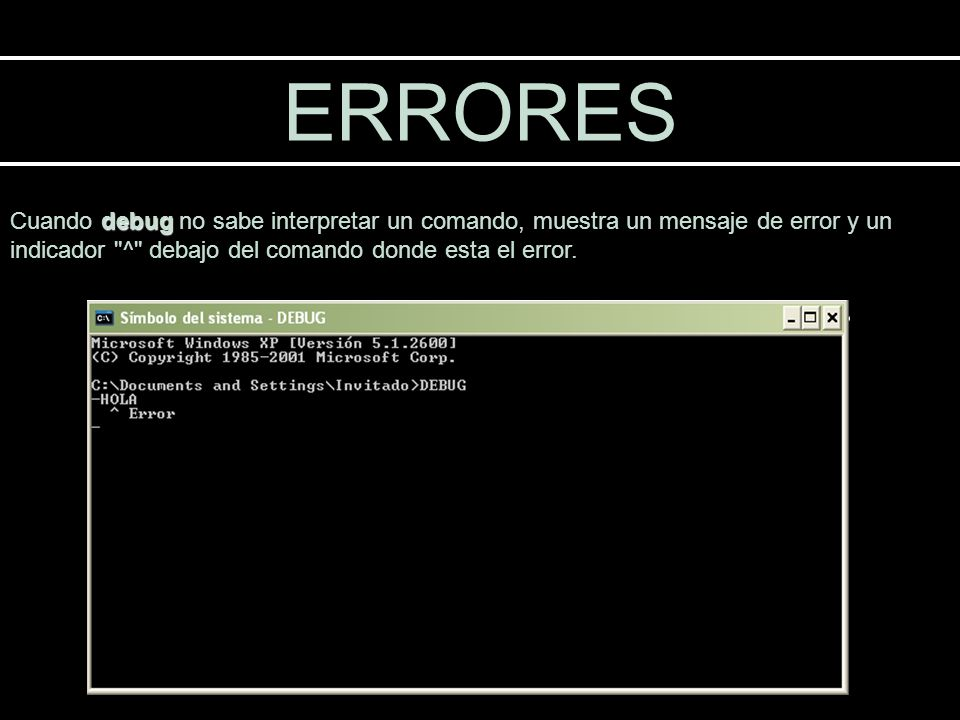 ERRORES Cuando debug no sabe interpretar un comando, muestra un mensaje de error y un indicador ^ debajo del comando donde esta el error.