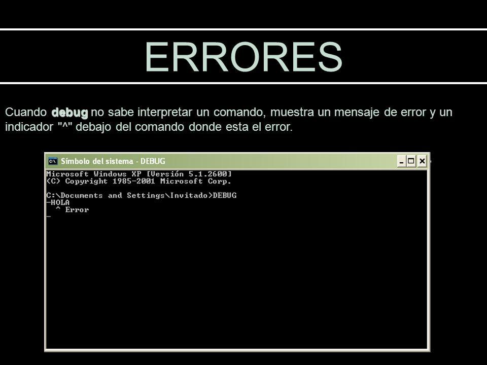 ERRORESCuando debug no sabe interpretar un comando, muestra un mensaje de error y un indicador ^ debajo del comando donde esta el error.