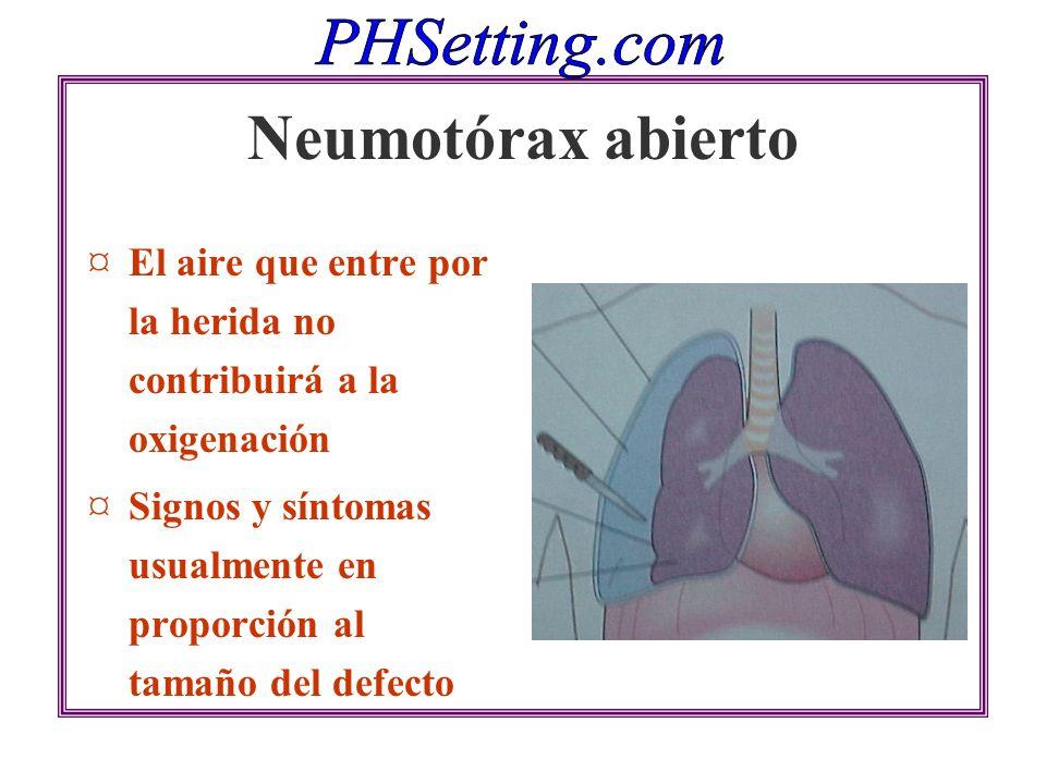 Neumotórax abierto El aire que entre por la herida no contribuirá a la oxigenación.