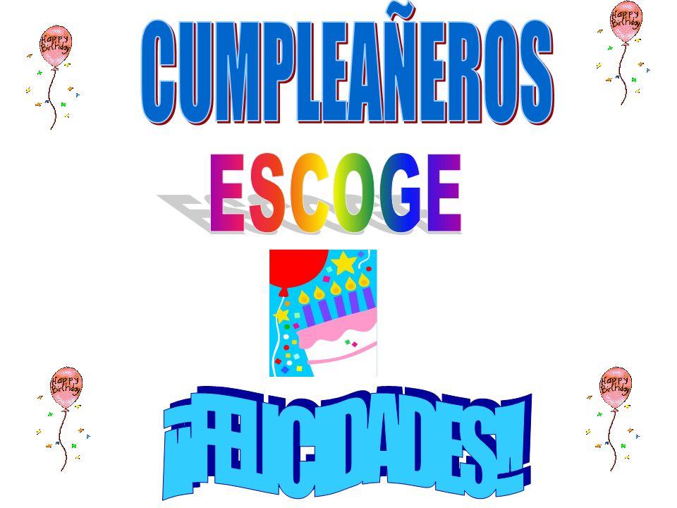 CUMPLEAÑEROS ESCOGE ¡¡FELICIDADES!!