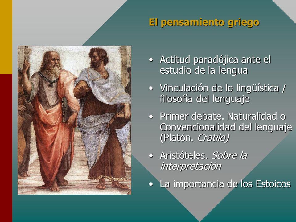 El pensamiento griego Actitud paradójica ante el estudio de la lengua. Vinculación de lo lingüística / filosofía del lenguaje.
