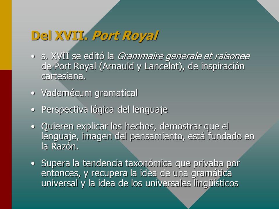 Del XVII. Port Royals. XVII se editó la Grammaire generale et raisonee de Port Royal (Arnauld y Lancelot), de inspiración cartesiana.