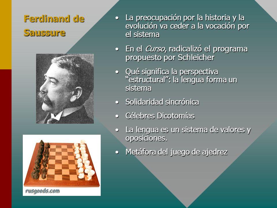 Ferdinand de SaussureLa preocupación por la historia y la evolución va ceder a la vocación por el sistema.