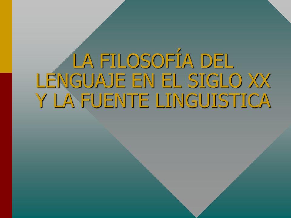 LA FILOSOFÍA DEL LENGUAJE EN EL SIGLO XX Y LA FUENTE LINGUISTICA