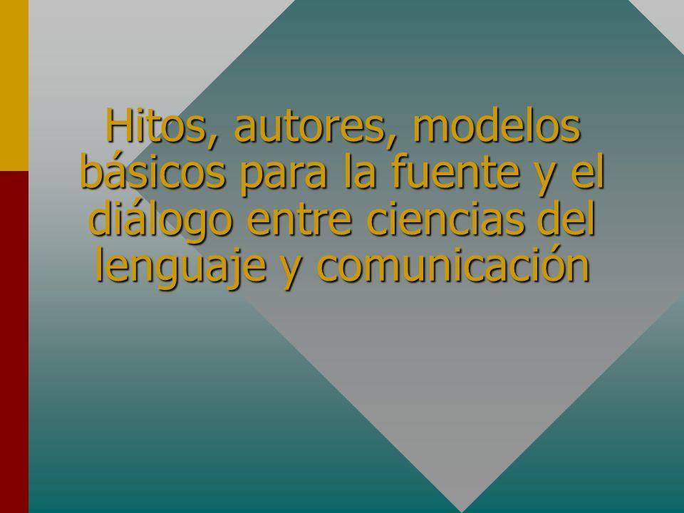 Hitos, autores, modelos básicos para la fuente y el diálogo entre ciencias del lenguaje y comunicación