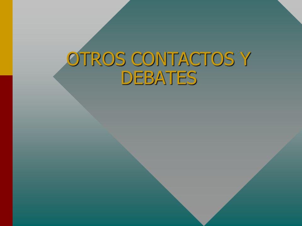 OTROS CONTACTOS Y DEBATES