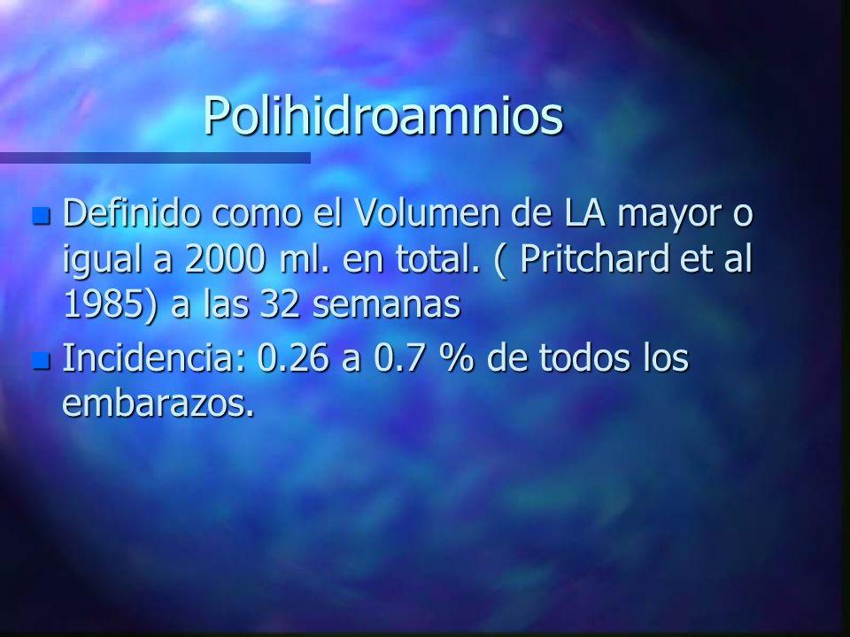 Polihidroamnios Definido como el Volumen de LA mayor o igual a 2000 ml. en total. ( Pritchard et al 1985) a las 32 semanas.
