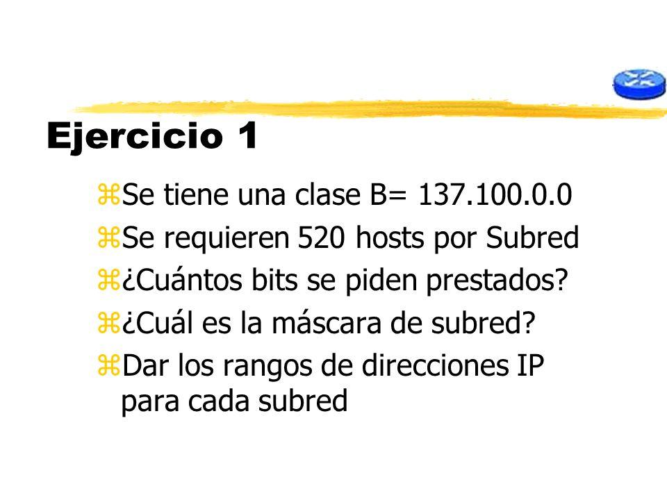Ejercicio 1 Se tiene una clase B= 137.100.0.0