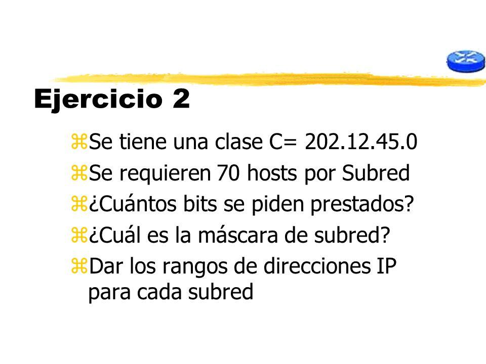 Ejercicio 2 Se tiene una clase C= 202.12.45.0