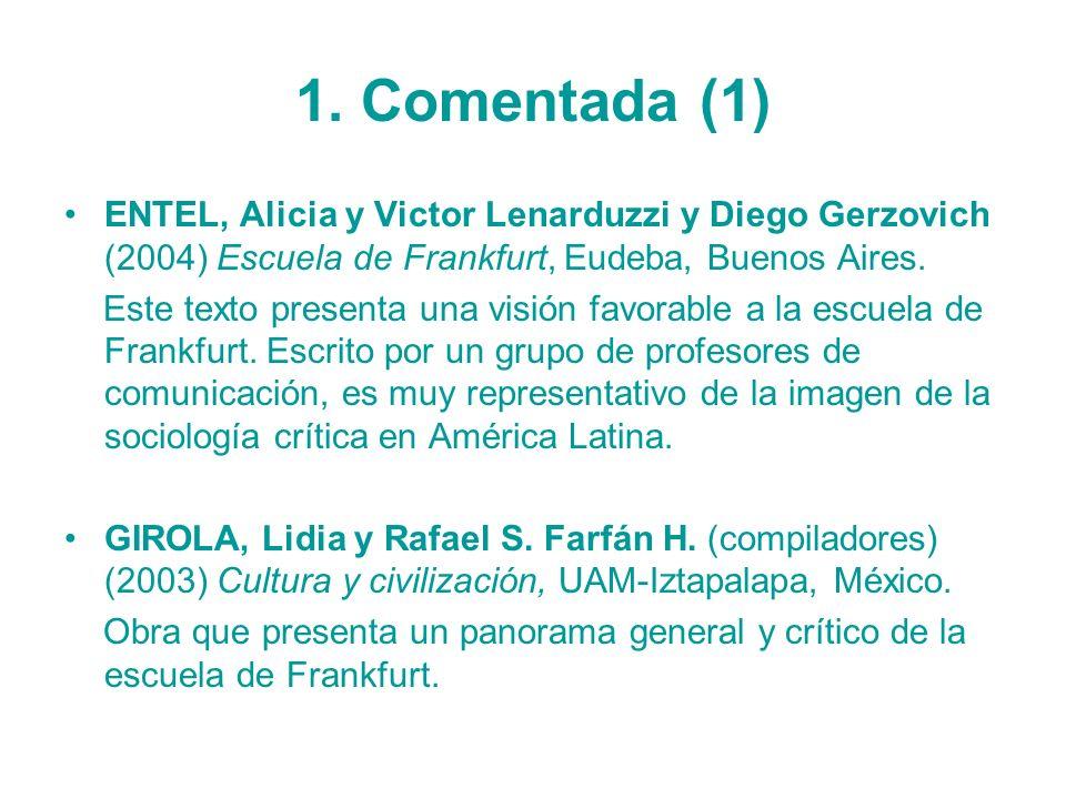 1. Comentada (1) ENTEL, Alicia y Victor Lenarduzzi y Diego Gerzovich (2004) Escuela de Frankfurt, Eudeba, Buenos Aires.