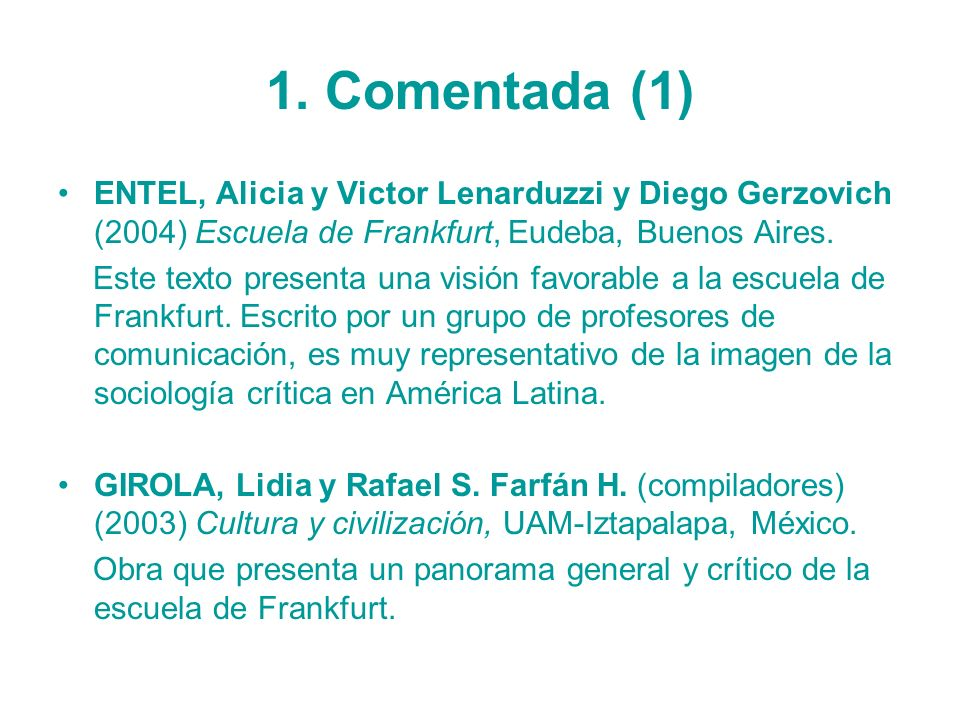 1. Comentada (1)ENTEL, Alicia y Victor Lenarduzzi y Diego Gerzovich (2004) Escuela de Frankfurt, Eudeba, Buenos Aires.