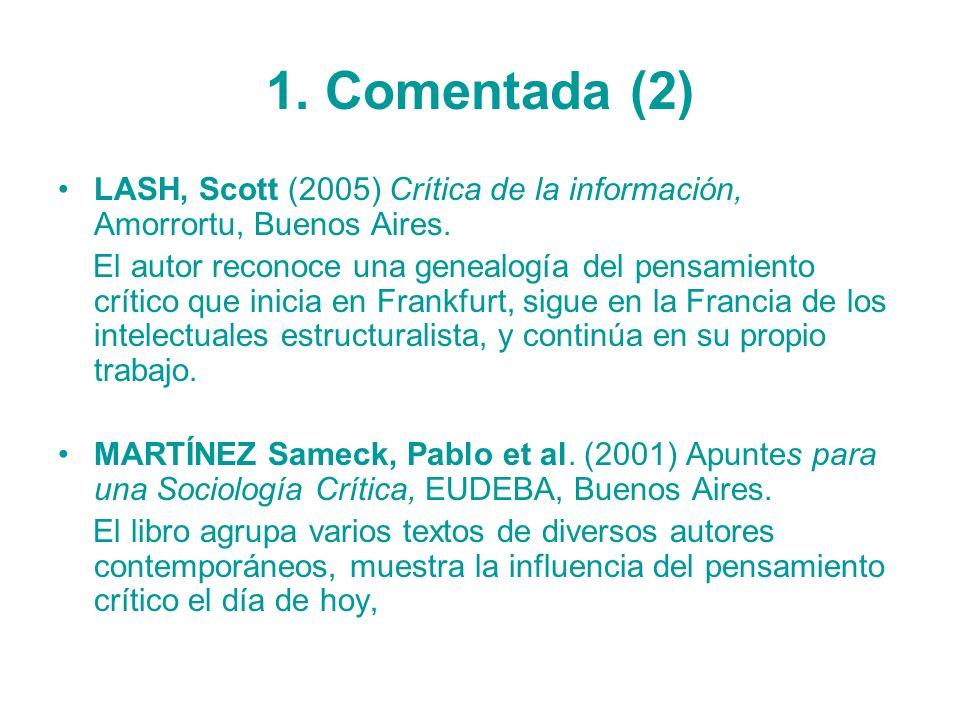 1. Comentada (2)LASH, Scott (2005) Crítica de la información, Amorrortu, Buenos Aires.