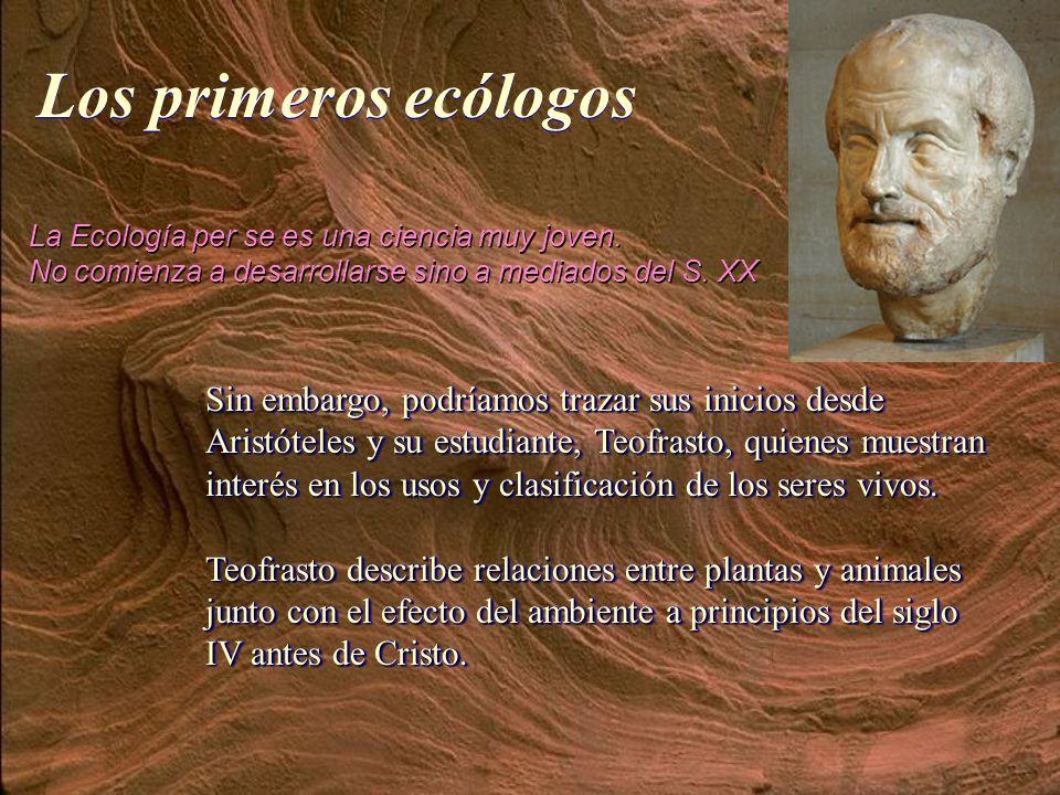 Los primeros ecólogos La Ecología per se es una ciencia muy joven. No comienza a desarrollarse sino a mediados del S. XX.