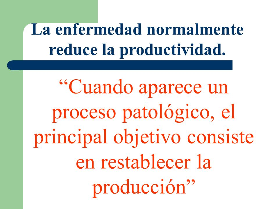 La enfermedad normalmente reduce la productividad.