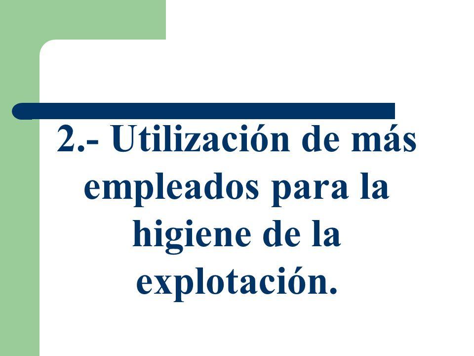 2.- Utilización de más empleados para la higiene de la explotación.