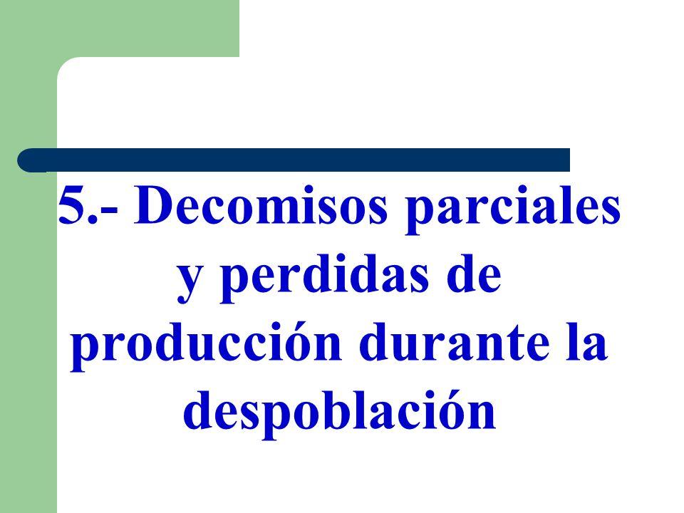 5.- Decomisos parciales y perdidas de producción durante la despoblación