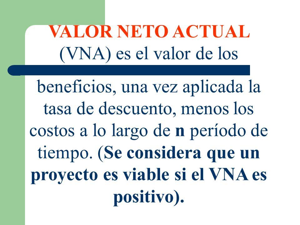 VALOR NETO ACTUAL (VNA) es el valor de los