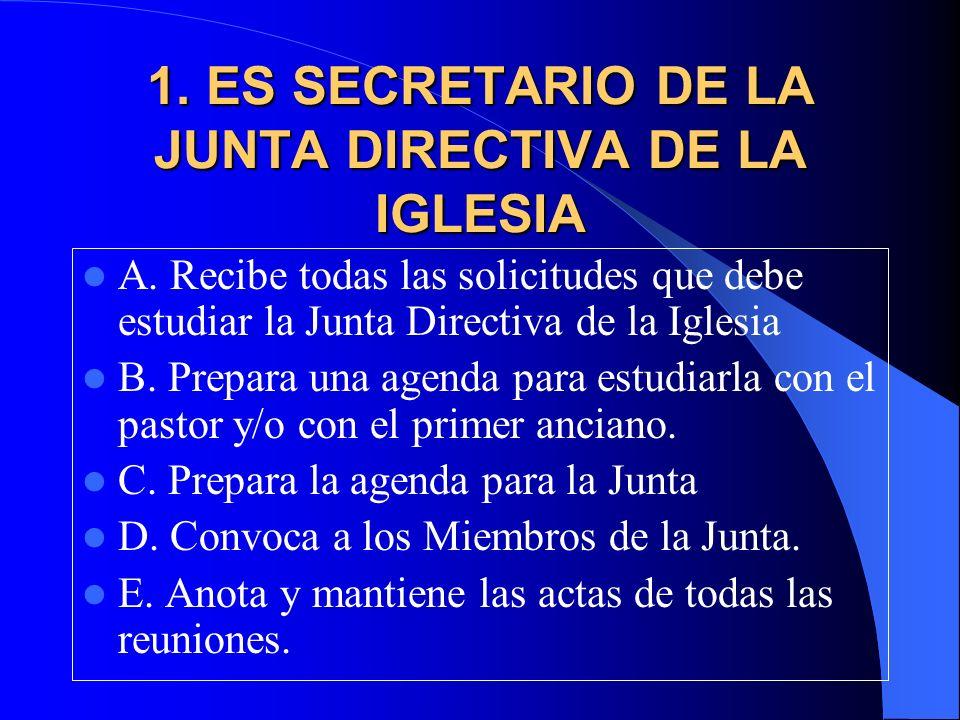 1. ES SECRETARIO DE LA JUNTA DIRECTIVA DE LA IGLESIA