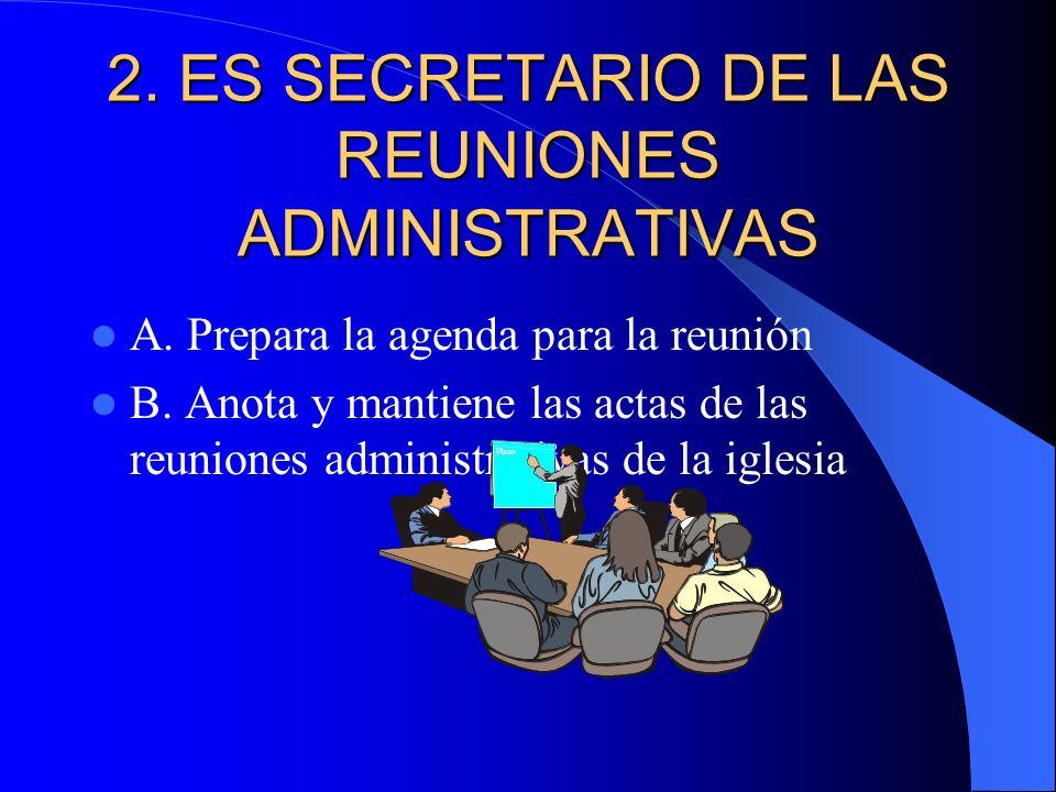 2. ES SECRETARIO DE LAS REUNIONES ADMINISTRATIVAS