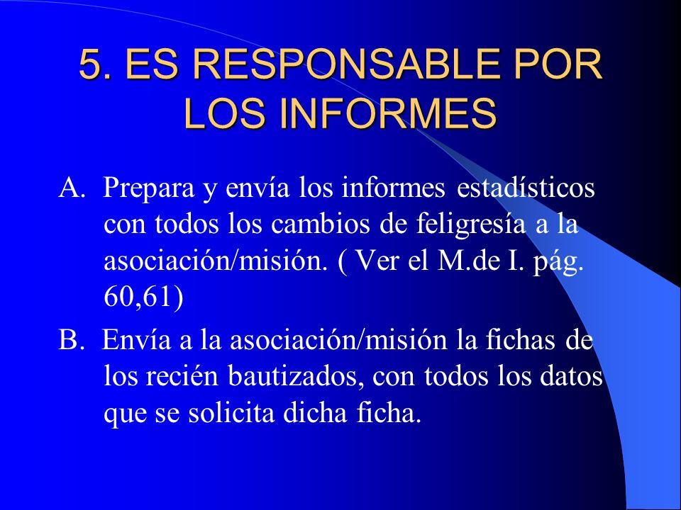5. ES RESPONSABLE POR LOS INFORMES