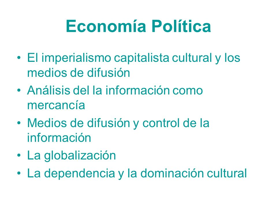 Economía Política El imperialismo capitalista cultural y los medios de difusión. Análisis del la información como mercancía.