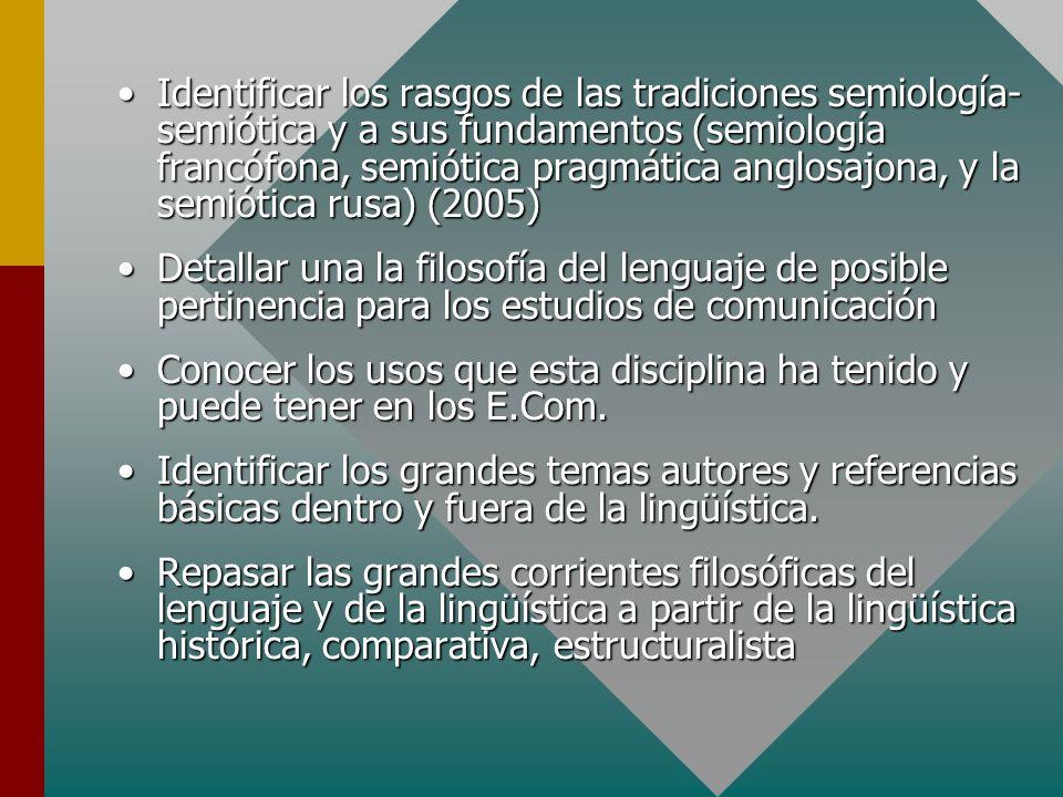 Identificar los rasgos de las tradiciones semiología- semiótica y a sus fundamentos (semiología francófona, semiótica pragmática anglosajona, y la semiótica rusa) (2005)