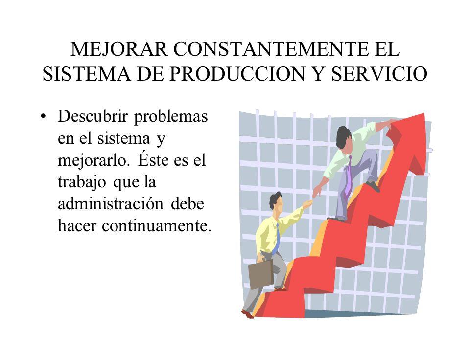 MEJORAR CONSTANTEMENTE EL SISTEMA DE PRODUCCION Y SERVICIO