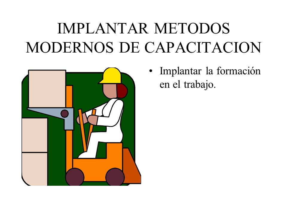 IMPLANTAR METODOS MODERNOS DE CAPACITACION