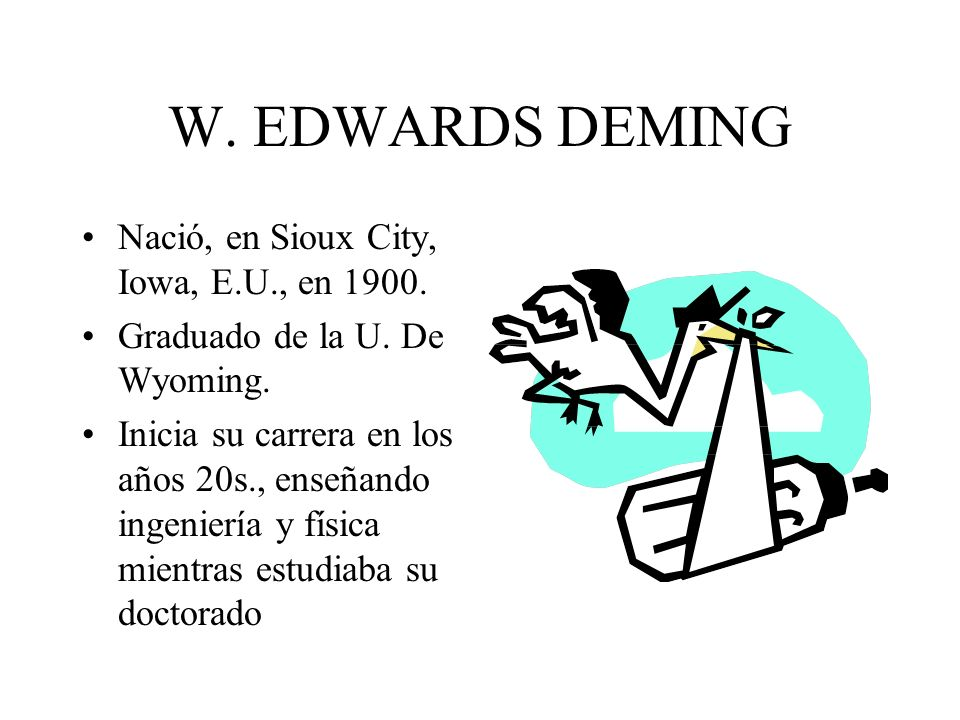 W. EDWARDS DEMING Nació, en Sioux City, Iowa, E.U., en 1900.