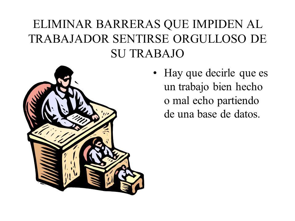 ELIMINAR BARRERAS QUE IMPIDEN AL TRABAJADOR SENTIRSE ORGULLOSO DE SU TRABAJO