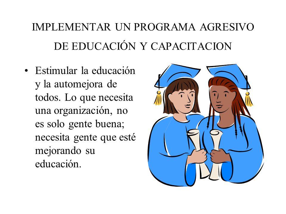 IMPLEMENTAR UN PROGRAMA AGRESIVO DE EDUCACIÓN Y CAPACITACION