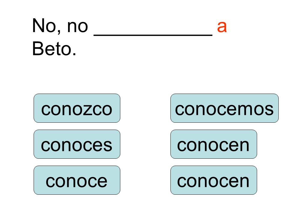 No, no ___________ a Beto.