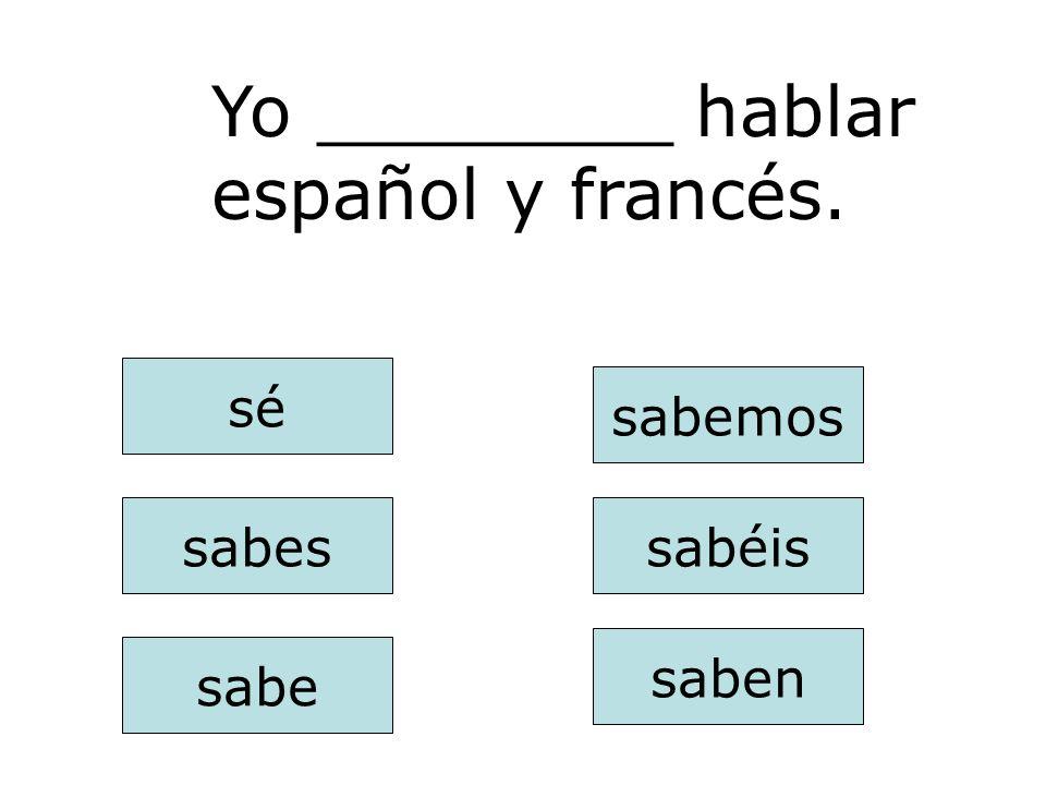 Yo ________ hablar español y francés.