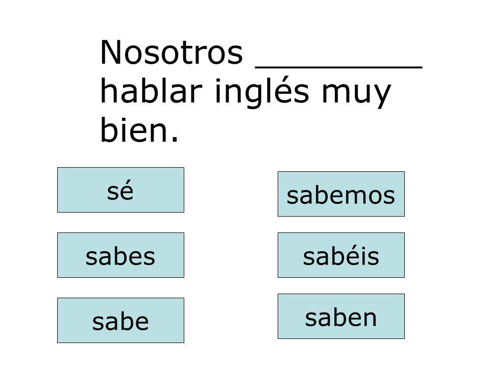 Nosotros ________ hablar inglés muy bien.