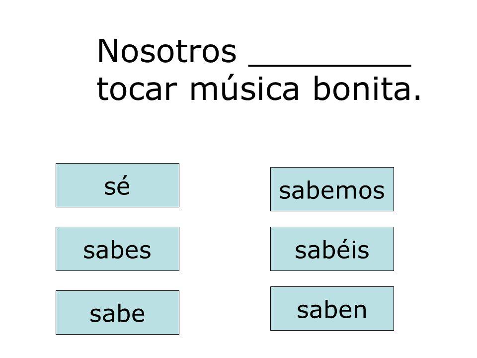 Nosotros ________ tocar música bonita.