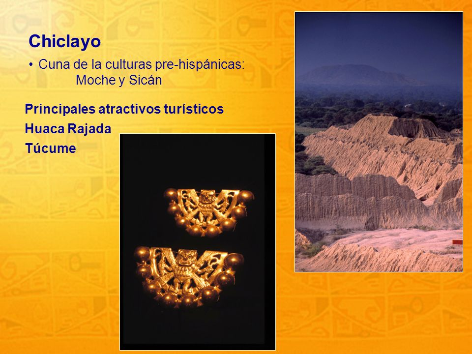 Chiclayo Cuna de la culturas pre-hispánicas: Moche y Sicán