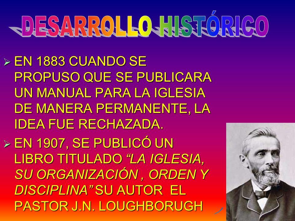 DESARROLLO HISTÓRICO EN 1883 CUANDO SE PROPUSO QUE SE PUBLICARA UN MANUAL PARA LA IGLESIA DE MANERA PERMANENTE, LA IDEA FUE RECHAZADA.