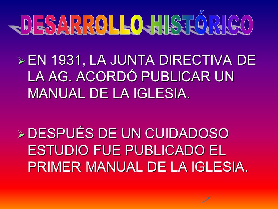 DESARROLLO HISTÓRICO EN 1931, LA JUNTA DIRECTIVA DE LA AG. ACORDÓ PUBLICAR UN MANUAL DE LA IGLESIA.