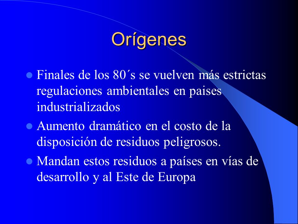 OrígenesFinales de los 80´s se vuelven más estrictas regulaciones ambientales en paises industrializados.
