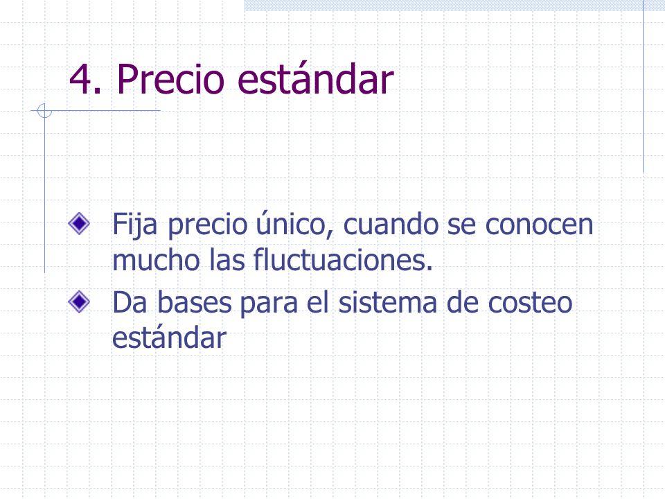 4. Precio estándar Fija precio único, cuando se conocen mucho las fluctuaciones.
