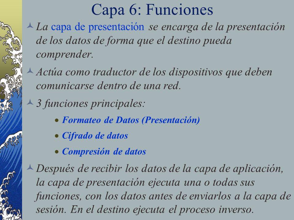 Capa 6: FuncionesLa capa de presentación se encarga de la presentación de los datos de forma que el destino pueda comprender.