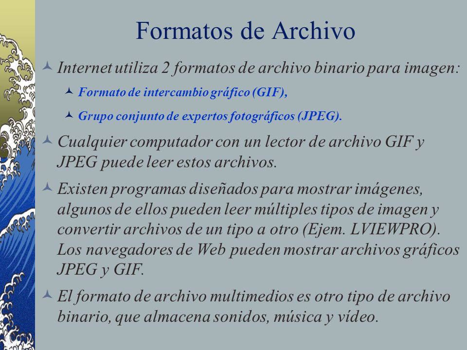 Formatos de ArchivoInternet utiliza 2 formatos de archivo binario para imagen: Formato de intercambio gráfico (GIF),