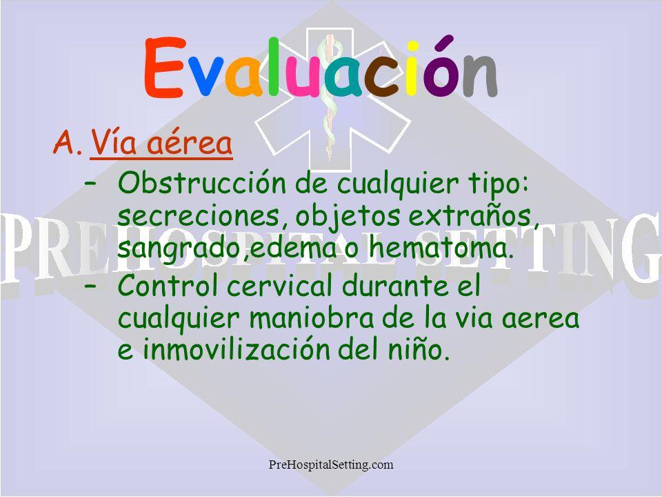 EvaluaciónVía aérea. Obstrucción de cualquier tipo: secreciones, objetos extraños, sangrado,edema o hematoma.