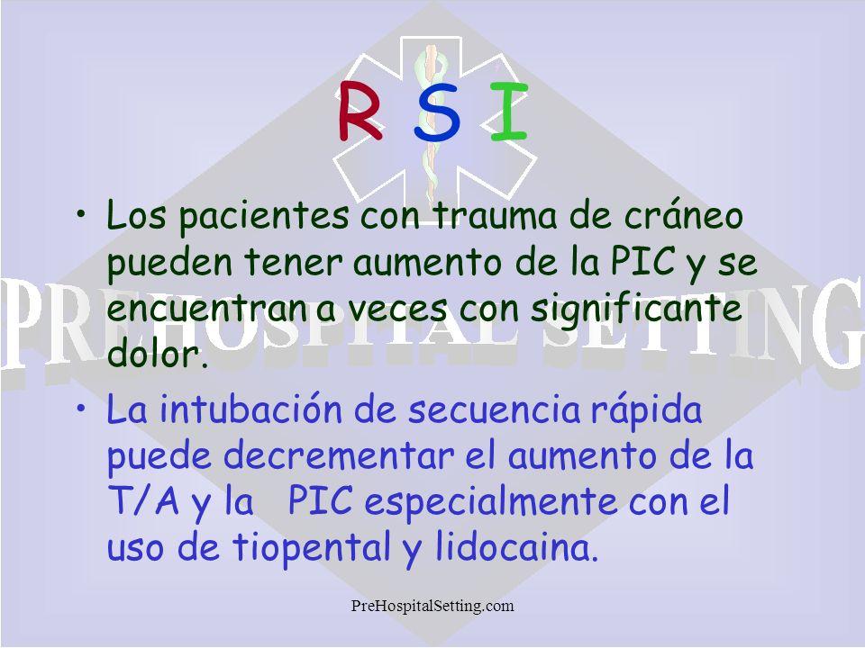 R S I Los pacientes con trauma de cráneo pueden tener aumento de la PIC y se encuentran a veces con significante dolor.