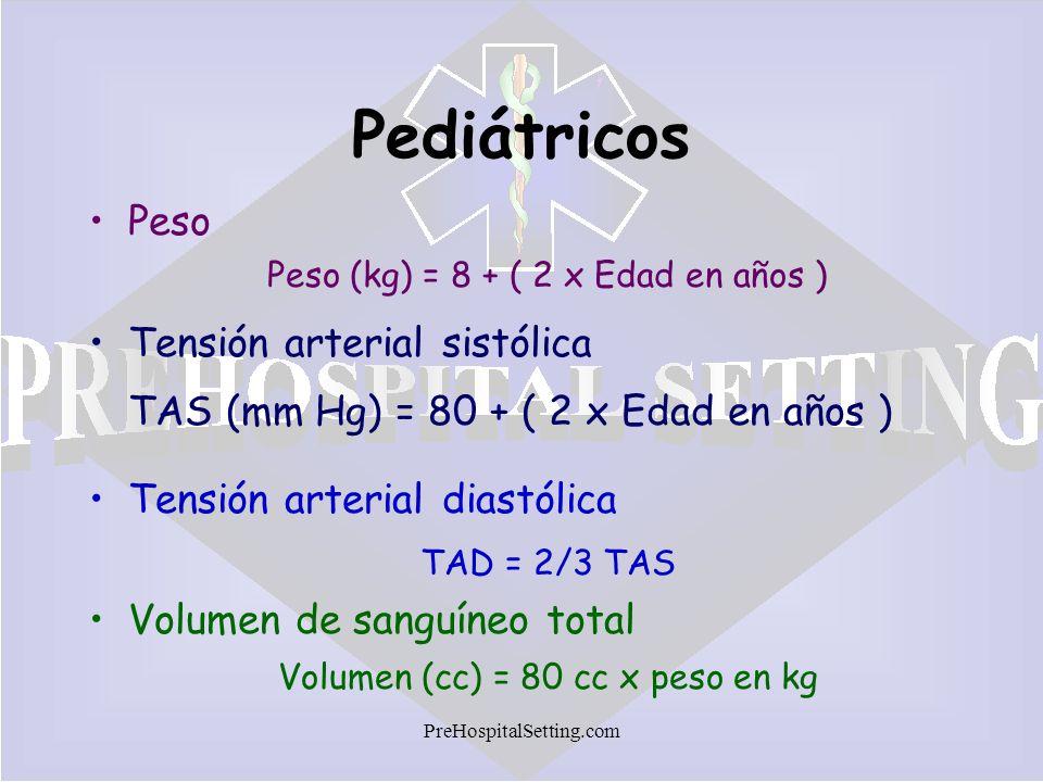 Pediátricos Peso. Peso (kg) = 8 + ( 2 x Edad en años ) Tensión arterial sistólica TAS (mm Hg) = 80 + ( 2 x Edad en años )